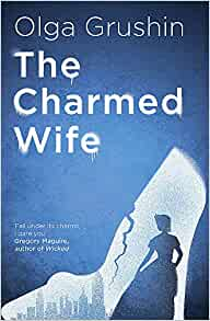 The Charmed Wife by Olga Grushin