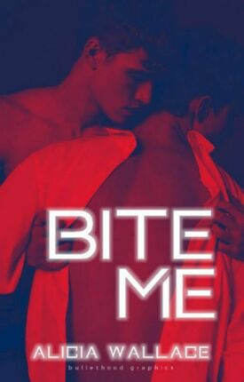 Bite Me by Alicia Wallace