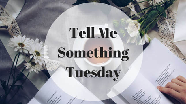 Tell Me Something Tuesday